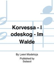Korvessa - I odeskog - Im Walde