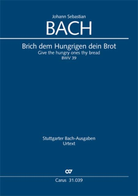 Give the hungry ones thy bread (Brich dem Hungrigen dein Brot)