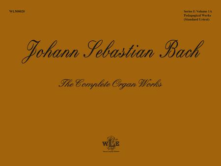 The Complete Organ Works, Volume 1A, Pedagogical Works: Eight Short Preludes and Fugues, Pedal Exercitium, Orgel-Buchlein