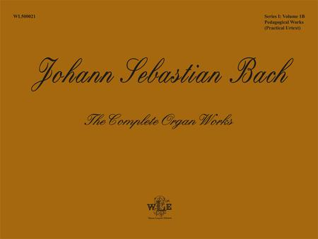 The Complete Organ Works, Volume 1B, Pedagogical Works: Eight Short Preludes and Fugues, Pedal Exercitium, Orgel-Buchlein
