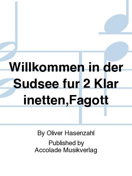 Willkommen in der Sudsee fur 2 Klarinetten,Fagott