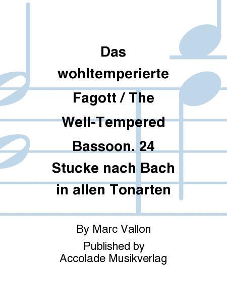 Das wohltemperierte Fagott / The Well-Tempered Bassoon. 24 Stucke nach Bach in allen Tonarten