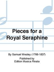 Pieces for a Royal Seraphine