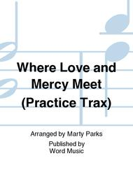 Where Love and Mercy Meet (Practice Trax)