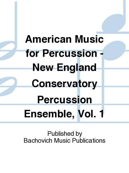 American Music for Percussion - New England Conservatory Percussion Ensemble, Vol. 1