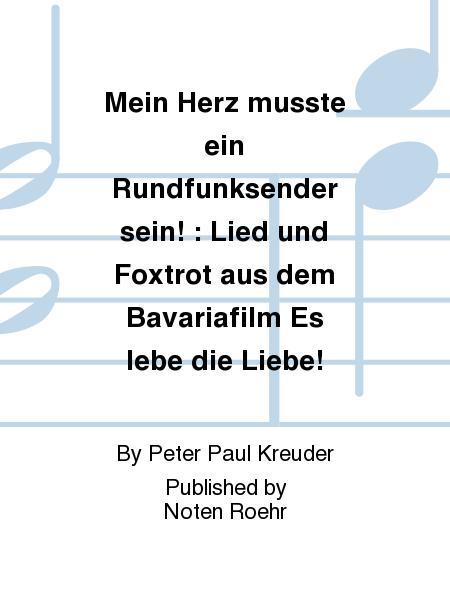 Mein Herz musste ein Rundfunksender sein! : Lied und Foxtrot aus dem Bavariafilm Es lebe die Liebe!