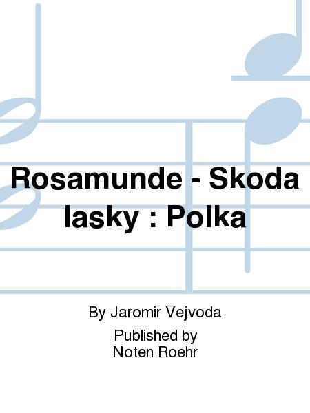 Rosamunde - Skoda lasky : Polka