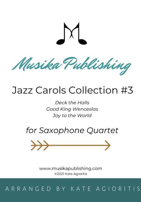 Jazz Carols Collection for Saxophone Quartet - Set Three: Deck the Halls; Good King Wenceslas and Joy to the World.