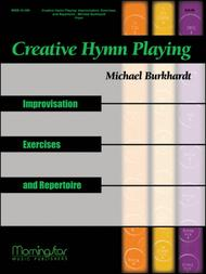 Creative Hymn Playing: Improvisation, Exercises, and Repertoire