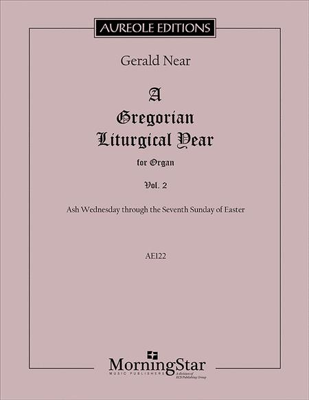A Gregorian Liturgical Year, Volume 2: Ash Wednesday through the Seventh Sunday of Easter