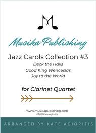 Jazz Carols Collection for Clarinet Quartet - Set Three: Deck the Halls; Good King Wenceslas and Joy to the World.
