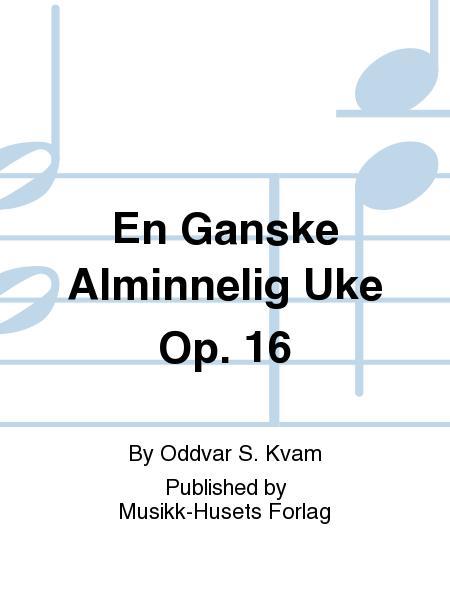 En Ganske Alminnelig Uke Op. 16