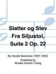 Slatter og Stev Fra Siljustol, Suite 2 Op. 22
