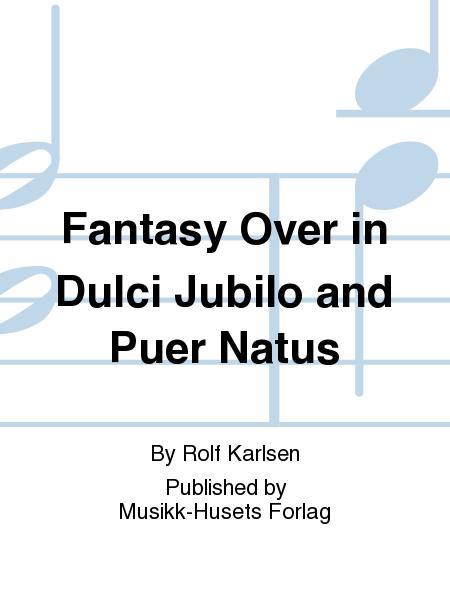 Fantasy Over in Dulci Jubilo and Puer Natus