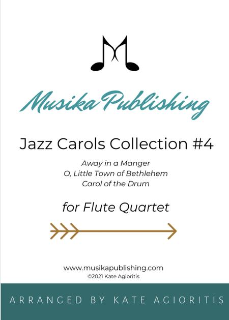 Jazz Carols Collection for Flute Quartet - Set Four: Away in a Manger; O Little Town of Bethlehem and Carol of the Drum