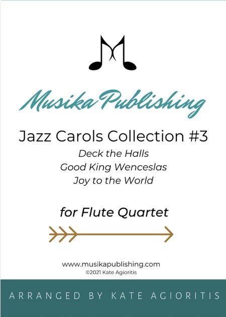Jazz Carols Collection for Flute Quartet - Set Three: Deck the Halls; Good King Wenceslas and Joy to the World.