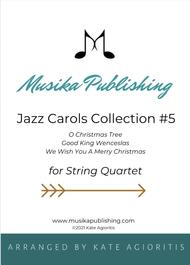 Jazz Carols Collection for String Quartet - Set Five: O Christmas Tree; Good King Wenceslas and We Wish You A Merry Christmas.