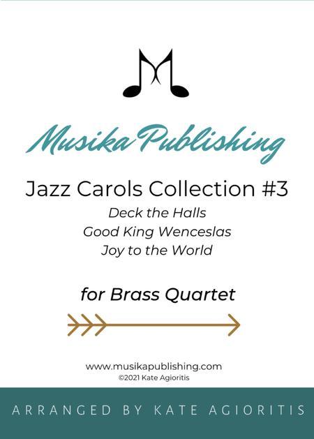 Jazz Carols Collection for Brass Quartet - Set Three: Deck the Halls; Good King Wenceslas and Joy to the World.