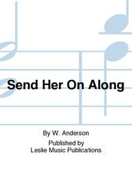 Send Her On Along