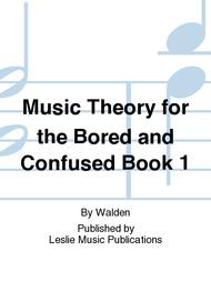Music Theory for the Bored and Confused Book 1
