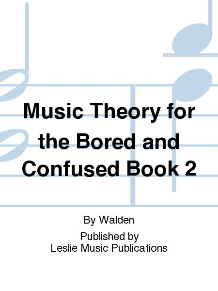 Music Theory for the Bored and Confused Book 2