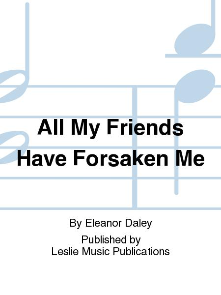 All My Friends Have Forsaken Me