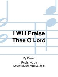 I Will Praise Thee O Lord