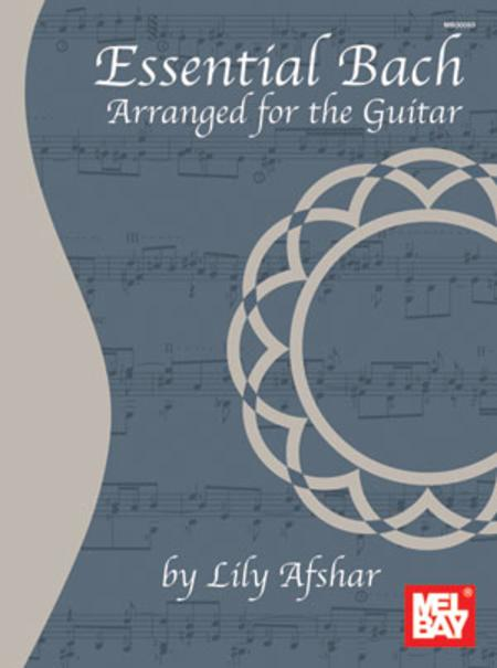 Essential Bach: Arranged for the Guitar
