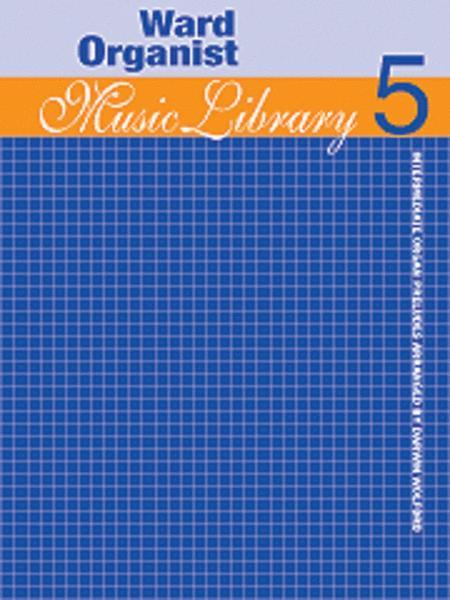 Ward Organist Music Library - Volume 5
