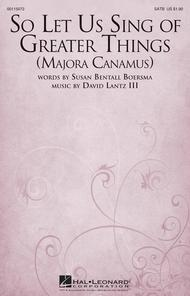 So Let Us Sing of Greater Things (Majora Canamus)