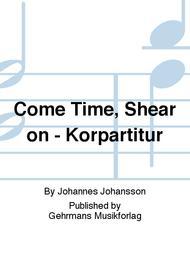Come Time, Shear on - Korpartitur