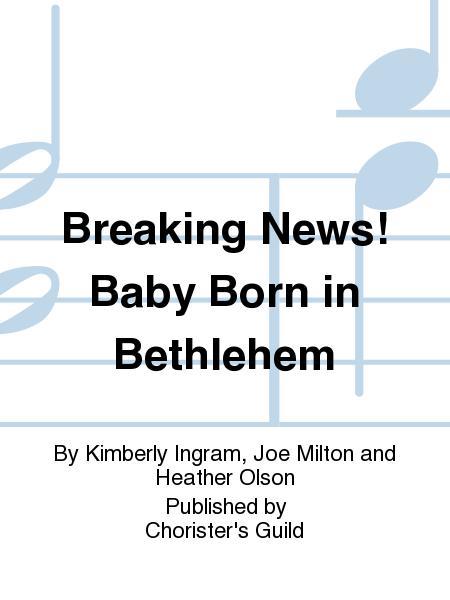 Breaking News! Baby Born in Bethlehem