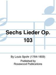 Sechs Lieder Op. 103