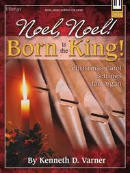 Noel, Noel! Born Is the King!