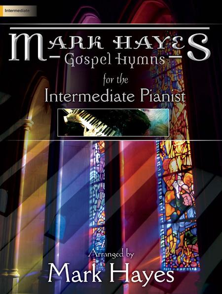 Mark Hayes: Gospel Hymns For The Intermediate Pianist Sheet Music By