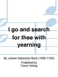 I go and search for thee with yearning (Ich geh und suche mit Verlangen)