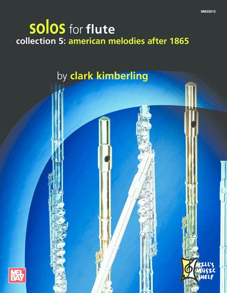 Solos for Flute, Collection 5: American Melodies After 1865