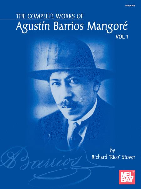 Complete Works of Agustin Barrios Mangore for Guitar Vol. 1