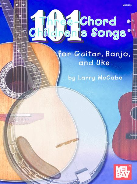 Download 101 Three-Chord Children\'s Songs For Guitar, Banjo And Uke ...