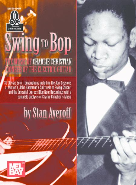 Swing to Bop: The Music of Charlie Christian