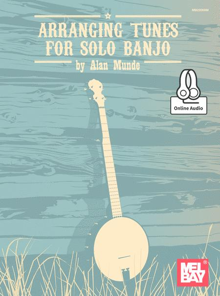 Arranging Tunes for Solo Banjo
