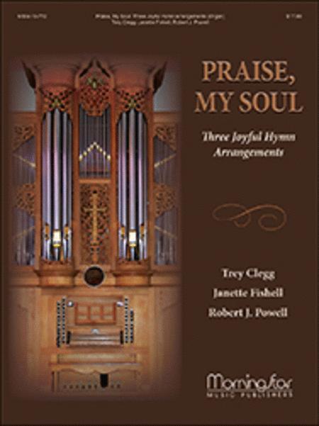 Praise, My Soul: Three Joyful Hymn Arrangements