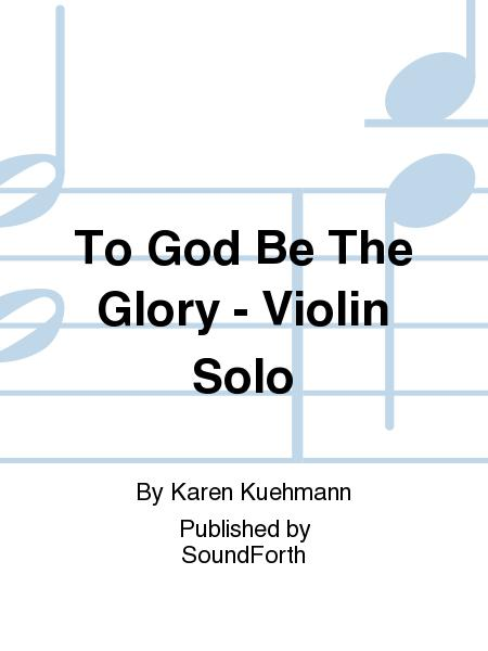 To God Be The Glory - Violin Solo