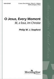 O Jesus, Every Moment (Bi, a Iosa, Im Chroise)
