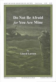 Do Not Be Afraid for You Are Mine