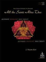 All the Saints Adore Thee: Easy Hymn Preludes for Organ Manuals