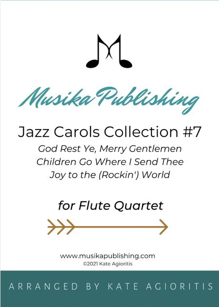 Jazz Carols Collection for Flute Quartet - Set Seven: God Rest Ye Merry Gentlemen; Children Go Where I Send Thee and Joy to the (rockin') World