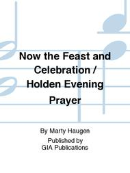 Now the Feast and Celebration / Holden Evening Prayer