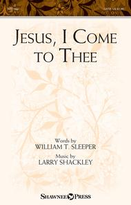Jesus, I Come to Thee