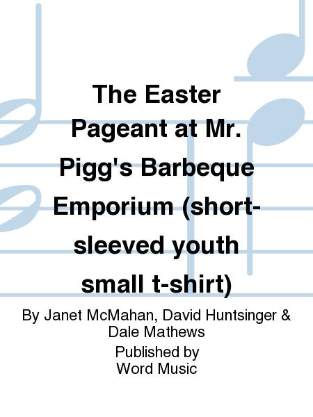 The Easter Pageant at Mr. Pigg's Barbeque Emporium (short-sleeved youth small t-shirt)